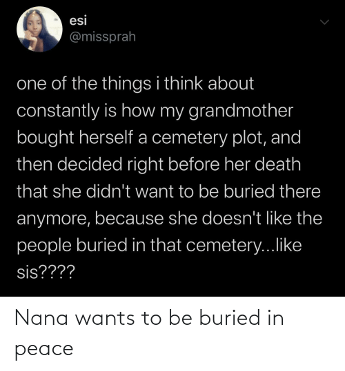 buried: Nana wants to be buried in peace