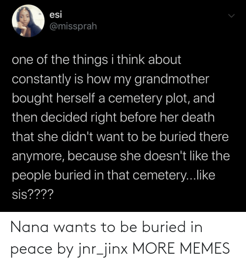 buried: Nana wants to be buried in peace by jnr_jinx MORE MEMES