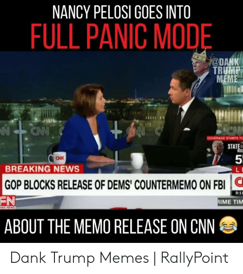 Rallypoint: NANCY PELOSI GOES INTO  FULL PANIC MOD  DANK  TRUMP  MEME  N CNN  COVERAGE STARTS TO  STAT  51  CNI  BREAKING NEWS  GOP BLOCKS RELEASE OF DEMS COUNTERMEMO ON FBI  EN  IME TIM  ABOUT THE MEMO RELEASE ON CNN Dank Trump Memes   RallyPoint