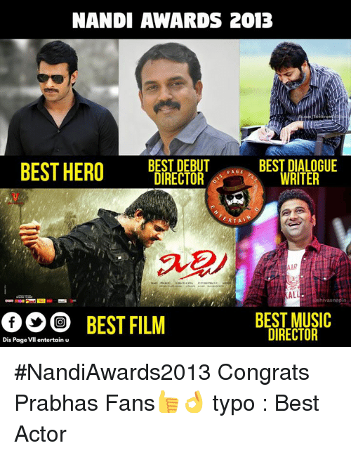 Memes, Best Actor, and 🤖: NANDI AWARDS 2013  BEST DEBUT  BEST DIALOGUE  BEST HERO  PAGE  DIRECTOR  WRITER  RTA  AIR  AL  hivasnapin  BEST MUSIC  BEST FILM  DIRECTOR  is Page VII entertain u #NandiAwards2013 Congrats Prabhas Fans👍👌  typo : Best Actor