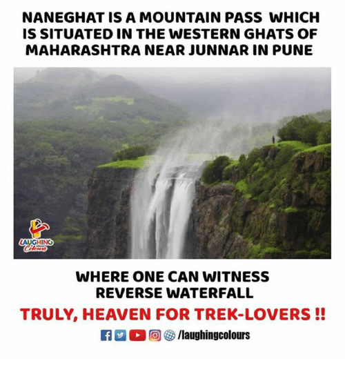 maharashtra: NANEGHAT IS A MOUNTAIN PASS WHICH  IS SITUATED IN THE WESTERN GHATS OF  MAHARASHTRA NEAR JUNNAR IN PUNE  AUGHING  WHERE ONE CAN WITNESS  REVERSE WATERFALL  TRULY, HEAVEN FOR TREK-LOVERS!!