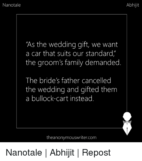"""Memes, Suits, and Wedding: Nanotale  """"As the wedding gift, we want  a car that suits our standard""""  the groom's family demanded  The bride's father canceled  the wedding and gifted them  a bullock-cart instead  the anonymouswritercom  Abhijit Nanotale 