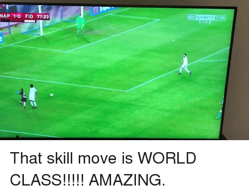 Sky Sport: NAP 1-0 FIO 77:23  Sky SPORTS 1 HD That skill move is WORLD CLASS!!!!!  AMAZING.