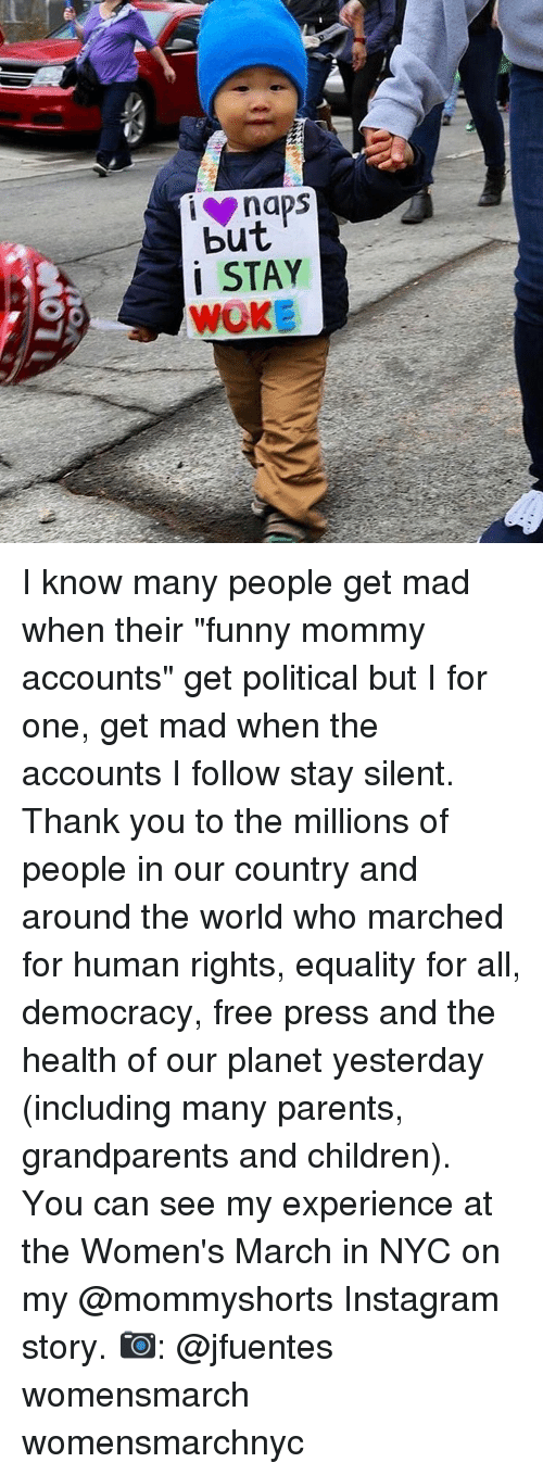"""Grandparent: naps  but  i STAY  WOKE I know many people get mad when their """"funny mommy accounts"""" get political but I for one, get mad when the accounts I follow stay silent. Thank you to the millions of people in our country and around the world who marched for human rights, equality for all, democracy, free press and the health of our planet yesterday (including many parents, grandparents and children). You can see my experience at the Women's March in NYC on my @mommyshorts Instagram story. 📷: @jfuentes womensmarch womensmarchnyc"""