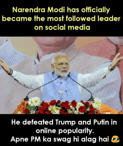 Putin: Narendra Modi has officially  became the most followed leader  on social media  He defeated Trump and Putin in  online popularity  Apne PM ka swag hi alag hai ^