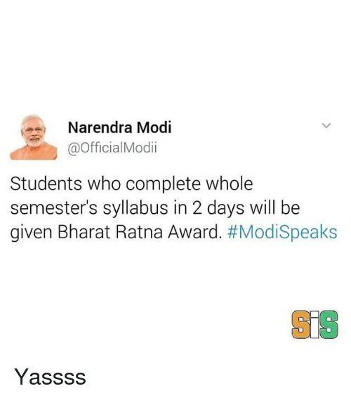 Memes, Narendra Modi, and 🤖: Narendra Modi  @Official Modii  Students who complete whole  semester's syllabus in 2 days will be  given Bharat Ratna Award  Yassss