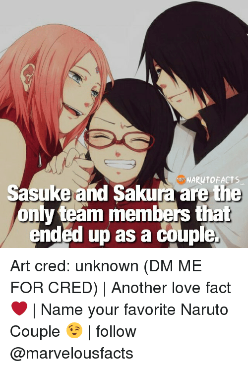 Facts, Memes, and Acting: NARUTO ACTS  Sasuke and Sakura are the  nly team members that  ended up as a couple. Art cred: unknown (DM ME FOR CRED) | Another love fact ❤ | Name your favorite Naruto Couple 😉 | follow @marvelousfacts