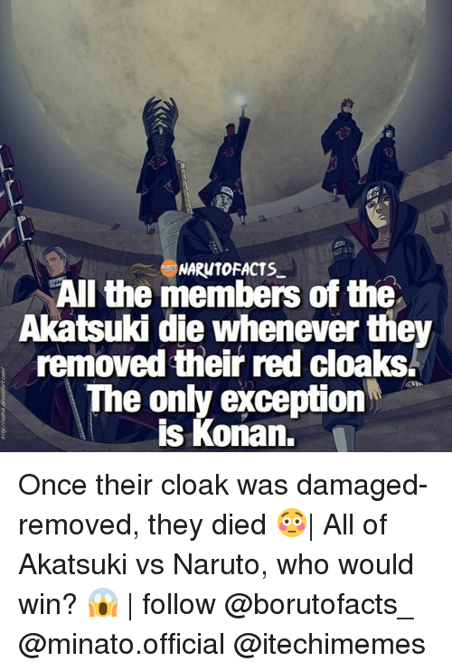 Konan: NARUTO FACTS  All the members of the  Akatsuki die whenever the  removed their red cloaks.  e only exception  is Konan, Once their cloak was damaged-removed, they died 😳| All of Akatsuki vs Naruto, who would win? 😱 | follow @borutofacts_ @minato.official @itechimemes