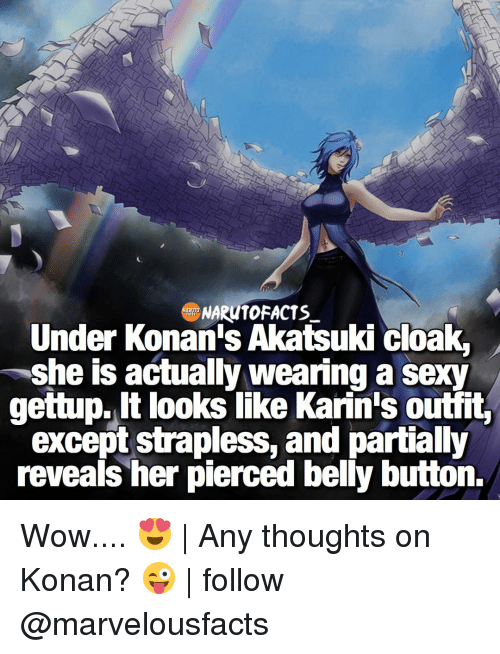 Konan: NARUTO FACTS  Under Konan's Akatsuki cloak,  she is actually wearing a sexy  gettup, It looks like Karin's outfit,  except strapless, and partially  reveals her pierced belly button. Wow.... 😍 | Any thoughts on Konan? 😜 | follow @marvelousfacts