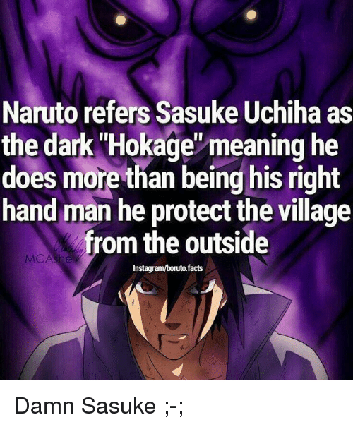 "Facts, Instagram, and Memes: Naruto refers Sasuke Uchiha as  the dark ""Hokage""meaning he  does more than being his right  hand man he protect the village  from the outside  MCA  Instagram/boruto.facts Damn Sasuke ;-;"