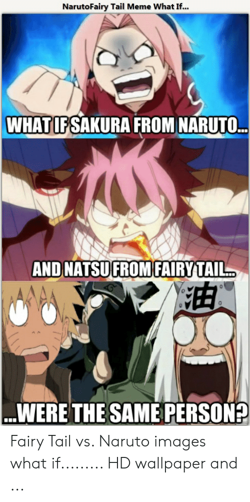Naruto Images: NarutoFairy Tail Meme What If..  WHATIFSAKURA FROM NARUTO  AND NATSUFROM FAIRYTAIL  WERE THE SAME PERSONA Fairy Tail vs. Naruto images what if......... HD wallpaper and ...