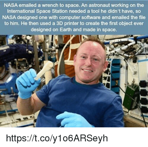 3d printers: NASA emailed a wrench to space. An astronaut working on the  International Space Station needed a tool he didn't have, so  NASA designed one with computer software and emailed the file  to him. He then used a 3D printer to create the first object ever  designed on Earth and made in space. https://t.co/y1o6ARSeyh