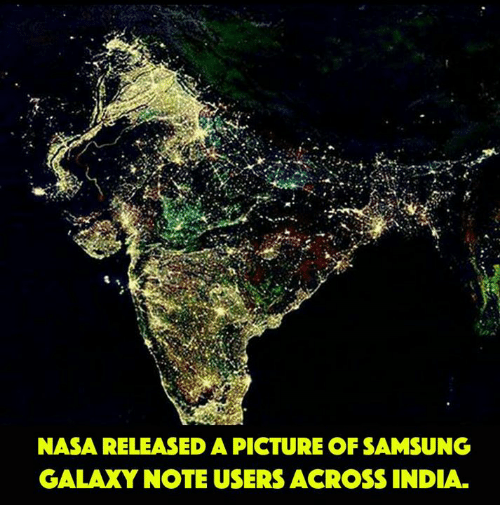 Galaxy Note: NASA RELEASED A PICTURE OF SAMSUNG  GALAXY NOTE USERS ACROSS INDIA.
