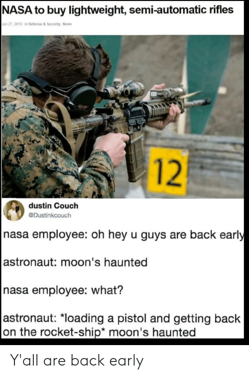 """rocket ship: NASA to buy lightweight, semi-automatic rifles  Jun 27, 2019 in Defense & Security, News  12  dustin Couch  @Dustinkcouch  nasa employee: oh hey u guys are back early  