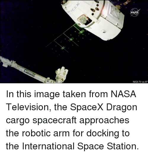 Robotic: NASA TV via AP In this image taken from NASA Television, the SpaceX Dragon cargo spacecraft approaches the robotic arm for docking to the International Space Station.