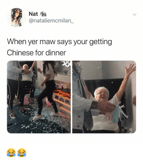 maw: Nat  @nataliemcmilan_  When yer maw says your getting  Chinese for dinner 😂😂