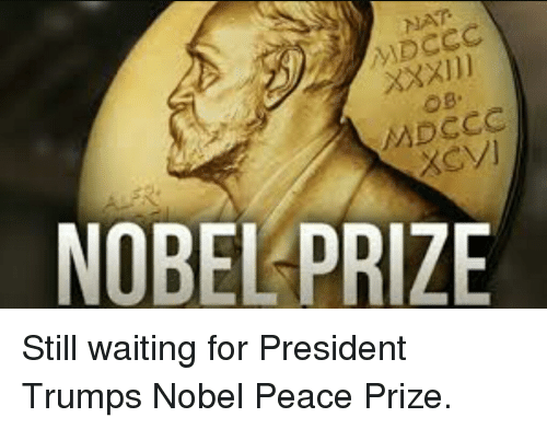Nobel Prize, Peace, and Waiting...: NAT  OB.  MDCCO  NOBEL PRIZE Still waiting for President Trumps Nobel Peace Prize.