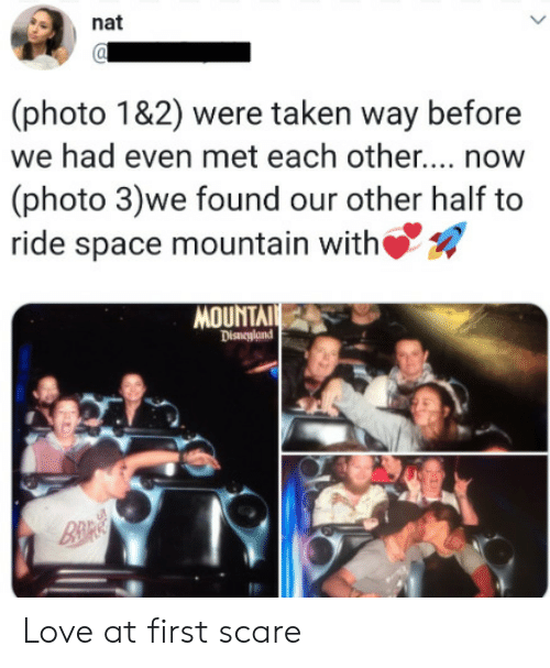 disneyland: nat  (photo 1&2) were taken way before  we had even met each othe... now  (photo 3)we found our other half to  ride space mountain with  MOUNTAI  Disneyland  B&R Love at first scare