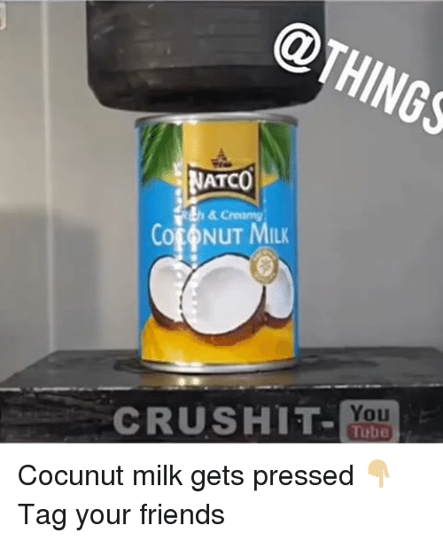 Friends, Memes, and 🤖: NATCO  & creamy  CotoNuT MILK  You Cocunut milk gets pressed 👇🏼 Tag your friends