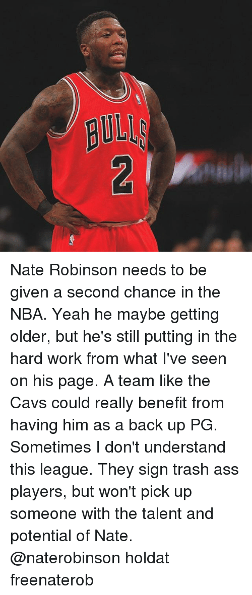 Ass, Cavs, and Memes: Nate Robinson needs to be given a second chance in the NBA. Yeah he maybe getting older, but he's still putting in the hard work from what I've seen on his page. A team like the Cavs could really benefit from having him as a back up PG. Sometimes I don't understand this league. They sign trash ass players, but won't pick up someone with the talent and potential of Nate. @naterobinson holdat freenaterob