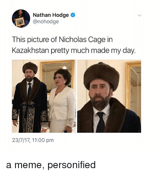 Caged: Nathan Hodge  @nohodge  This picture of Nicholas Cage in  Kazakhstan pretty much made my day.  23/7/17, 11:00 pm a meme, personified