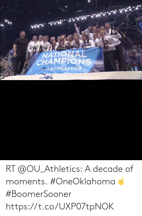 Athletics: NATIONAL  CHAMPIONS  GYMNASTICS  ACM RT @OU_Athletics: A decade of moments.  #OneOklahoma☝️  #BoomerSooner https://t.co/UXP07tpNOK