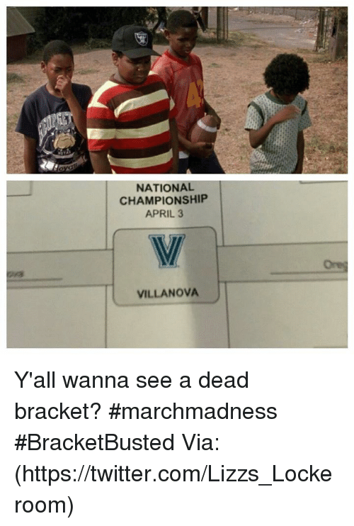 Villanova: NATIONAL  CHAMPIONSHIP  APRIL 3  VILLANOVA Y'all wanna see a dead bracket? #marchmadness #BracketBusted  Via: (https://twitter.com/Lizzs_Lockeroom)