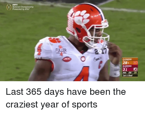 Funny, Clemson, and National Championship: National Championship  Presented by AT&T  CLEMSON  ZB  ALABAMA  31  4th :06 25  1st & Goal Last 365 days have been the craziest year of sports