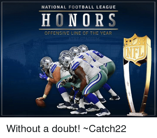 national football league: NATIONAL FOOTBALL LEAGUE  HONORS  OFFENSIVE LINE OF THE YEAR Without a doubt!  ~Catch22