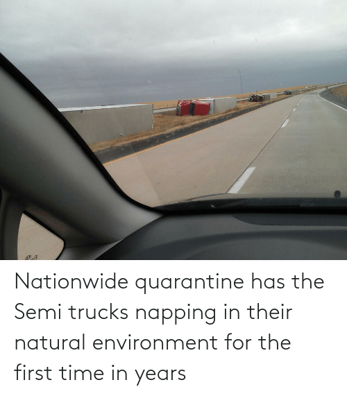 for the first time: Nationwide quarantine has the Semi trucks napping in their natural environment for the first time in years