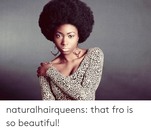 fro: naturalhairqueens:  that fro is so beautiful!