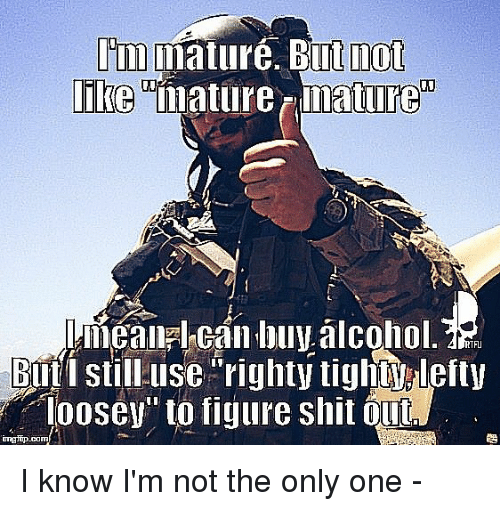 "Memes, Alcohol, and Alcoholic: nature. Buit lot  Im  like  ""mature ature  miealplean alcohol.  Eniti still use righty tighi ulefty  loosey"" to figure shit I know I'm not the only one -"