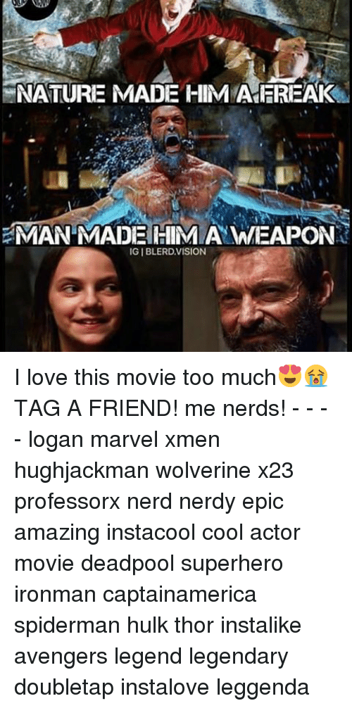 Memes, 🤖, and Epic: NATURE MADE HIM FREAK  NMAN MADE HIM WEAPONA  IGIBLERDVISION I love this movie too much😍😭 TAG A FRIEND! me nerds! - - - - logan marvel xmen hughjackman wolverine x23 professorx nerd nerdy epic amazing instacool cool actor movie deadpool superhero ironman captainamerica spiderman hulk thor instalike avengers legend legendary doubletap instalove leggenda