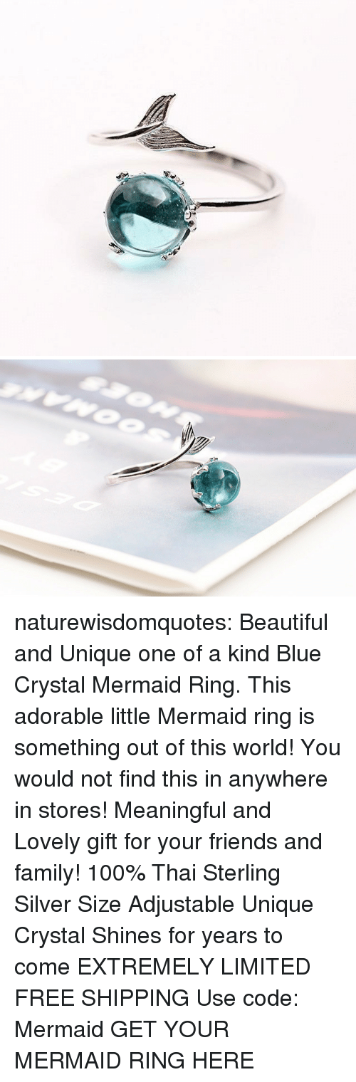 out of this world: naturewisdomquotes: Beautiful and Unique one of a kind Blue Crystal Mermaid Ring. This adorable little Mermaid ring is something out of this world! You would not find this in anywhere in stores! Meaningful and Lovely gift for your friends and family! 100% Thai Sterling Silver Size Adjustable Unique Crystal Shines for years to come EXTREMELY LIMITED FREE SHIPPING Use code: Mermaid GET YOUR MERMAID RING HERE