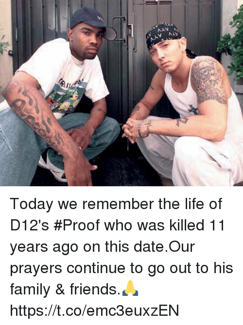 dates: NAV Today we remember the life of D12's #Proof who was killed 11 years ago on this date.Our prayers continue to go out to his family & friends.🙏 https://t.co/emc3euxzEN