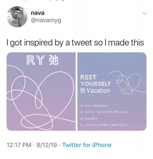 jimin: nava  @navamyg  got inspired by a tweet so I made this  RY St  REST  YOURSELF  3t Vacation  01 Intro: Relaxation  02 Bonsai Tree And Me (RM Solo)  03 Vacation  04 I Miss You ARMY (JIMIN Solo)  12:17 PM 8/12/19 Twitter for iPhone