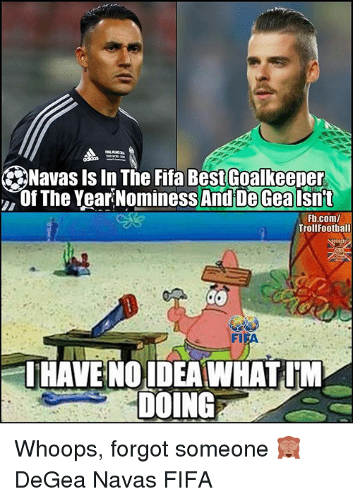 Fifa, Memes, and Best: Navas Is In The Fifa Best Goalkeeper  ,Of The YearNominess And De Gea lsnit  Fb.com/  TrollFootball  FI  FA  HAVENO IDEA WHAT. M  DOING Whoops, forgot someone 🙈 DeGea Navas FIFA