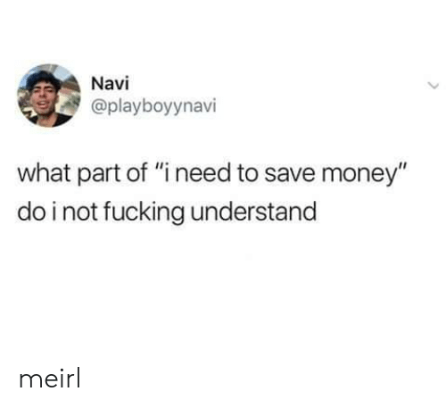 """Save Money: Navi  @playboyynavi  what part of """"i need to save money""""  do i not fucking understand meirl"""
