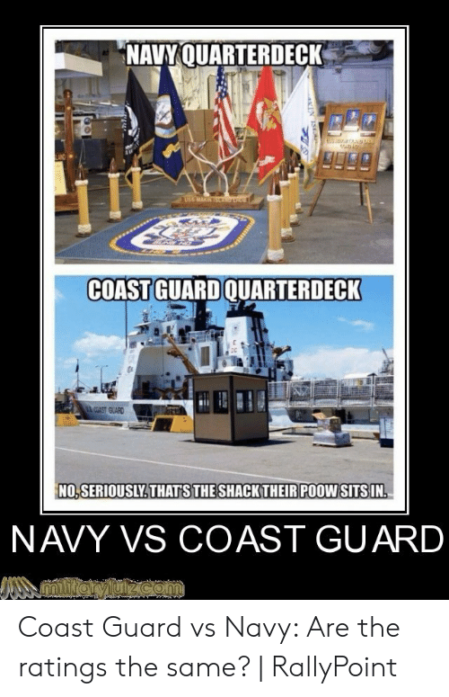 Rallypoint: NAVY QUARTERDECK  Mi  AND  USS MAKINOAi o  COAST GUARD QUARTERDECK  COAST GUARD  NO,SERIOUSLY. THATS THE SHACK THEIR POOW SITS IN.  NAVY VS COAST GUARD  mltaryul com  IN ISEA Coast Guard vs Navy: Are the ratings the same?   RallyPoint