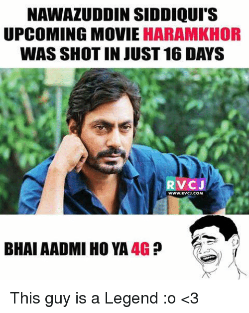 Memes, 🤖, and Legend: NAWAZUDDIN SIDDIQUI S  UPCOMING MOVIE  HARAMKHOR  WAS SHOT IN JUST 16 DAYS  RVCJ  WWW.RVCU.COM  BHAI AADMI HO YA 4G This guy is a Legend  :o <3