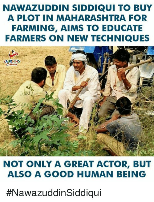 maharashtra: NAWAZUDDIN SIDDIQUI TO BUY  A PLOT IN MAHARASHTRA FOR  FARMING, AIMS TO EDUCATE  FARMERS ON NEW TECHNIQUES  LAUGHING  NOT ONLY A GREAT ACTOR, BUT  ALSO A GOOD HUMAN BEING #NawazuddinSiddiqui