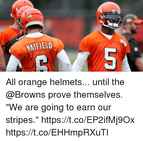 "Memes, Browns, and Orange: NAYFIELD All orange helmets... until the @Browns prove themselves.  ""We are going to earn our stripes."" https://t.co/EP2ifMj9Ox https://t.co/EHHmpRXuTl"