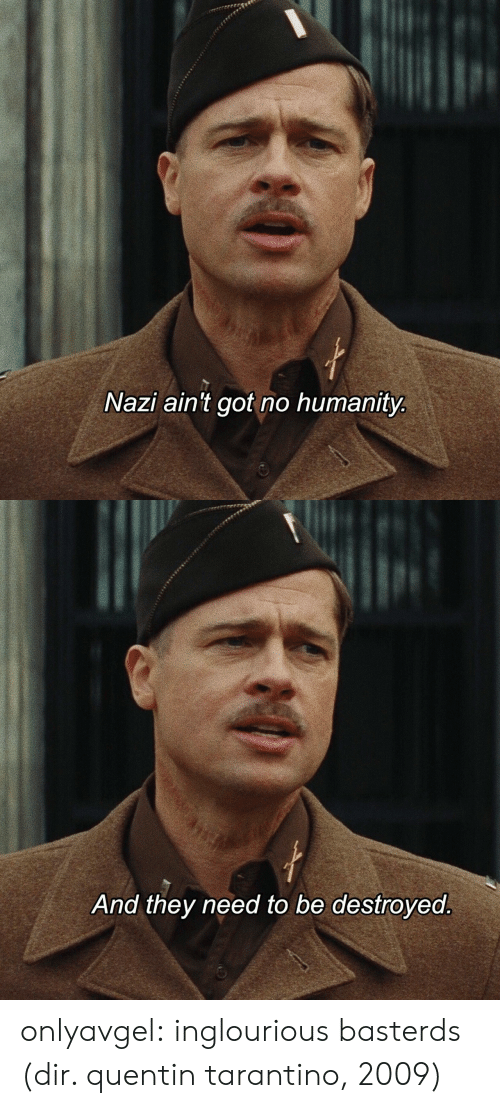 No Humanity: Nazi ain't got no humanity   And they need to be destroyed onlyavgel: inglourious basterds (dir. quentin tarantino, 2009)