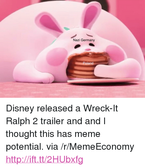 """Wreck It: Nazi Germany  Poland <p>Disney released a Wreck-It Ralph 2 trailer and and I thought this has meme potential. via /r/MemeEconomy <a href=""""http://ift.tt/2HUbxfg"""">http://ift.tt/2HUbxfg</a></p>"""