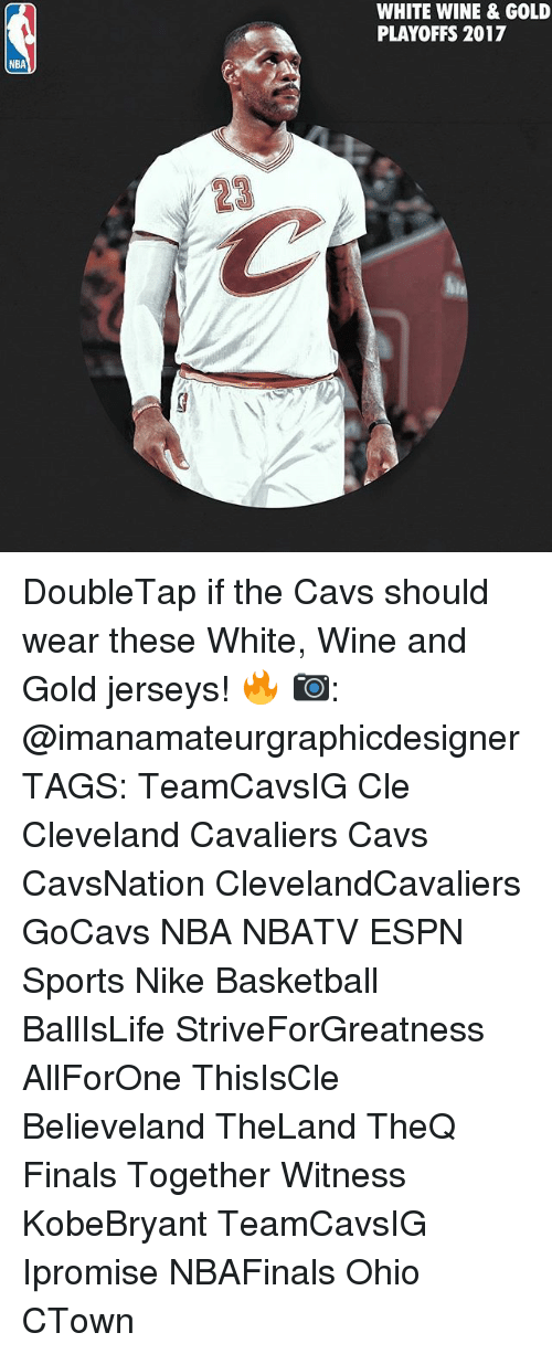 Memes, 🤖, and Gold: NBA  13  WHITE WINE & GOLD  PLAYOFFS 2017 DoubleTap if the Cavs should wear these White, Wine and Gold jerseys! 🔥 📷: @imanamateurgraphicdesigner TAGS: TeamCavsIG Cle Cleveland Cavaliers Cavs CavsNation ClevelandCavaliers GoCavs NBA NBATV ESPN Sports Nike Basketball BallIsLife StriveForGreatness AllForOne ThisIsCle Believeland TheLand TheQ Finals Together Witness KobeBryant TeamCavsIG Ipromise NBAFinals Ohio CTown