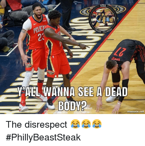 Nba, Net, and Dead: NBA  23  LY TEL WANNA SEE A DEAD  BODN?  mematic.net The disrespect 😂😂😂 #PhillyBeastSteak