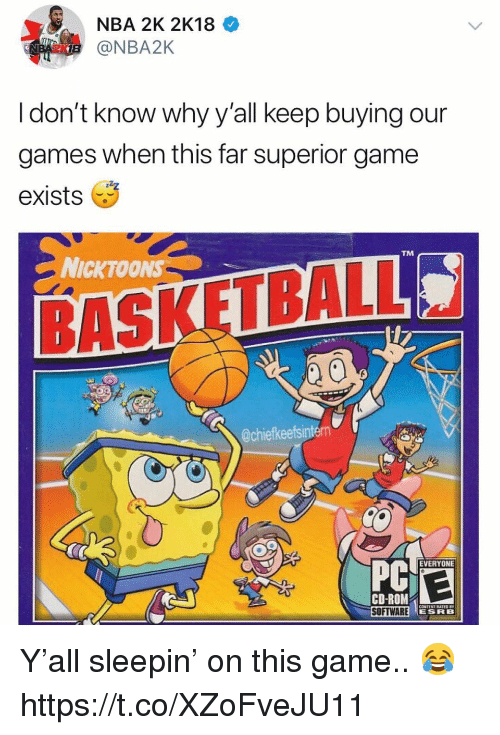 Basketball, Nba, and Game: NBA 2K 2K18  @NBA2K  I don't know why y'all keep buying our  games when this far superior game  exists  TM  NICKTOONS  BASKETBALL  0  @chiefkeefsintern  PC  EVERYONE  2.  CD-ROM  SOFTWAREHE  SOFTWARE  ESRB Y'all sleepin' on this game.. 😂 https://t.co/XZoFveJU11