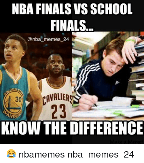 Finals, Meme, and Memes: NBA FINALS VS SCHOOL  FINALS  @nba memes 24.  CAVALIERS  ARR  KNOW THE DIFFERENCE 😂 nbamemes nba_memes_24