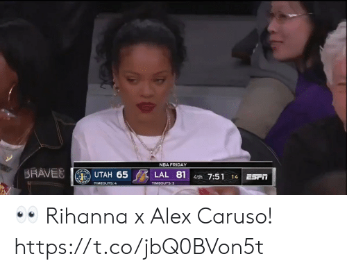 Rihanna: NBA FRIDAY  SRAVES  UTAH 65  LAL 81 4th 7:51  SYANJA  14  ESTT  ETER  TIMEOUTS: 4  TIMEOUTS:3 👀 Rihanna x Alex Caruso!  https://t.co/jbQ0BVon5t