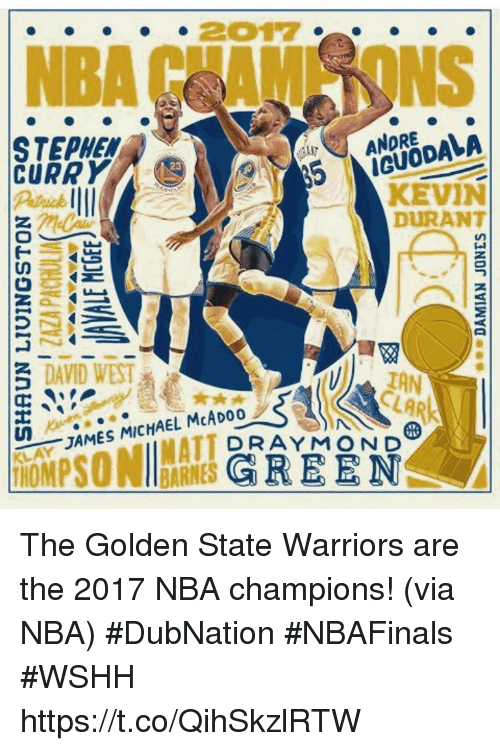 Golden State Warriors, Kevin Durant, and Memes: NBA HAM NUNS  ANDRE  STEPHEN  CURRY  23  KEVIN  DURANT  DAVID WEST  LAN  JAMES MICHAEL MCADOo  T DRAY MON D  HOMPSONllarRNES GREEN The Golden State Warriors are the 2017 NBA champions! (via NBA)   #DubNation #NBAFinals #WSHH https://t.co/QihSkzlRTW
